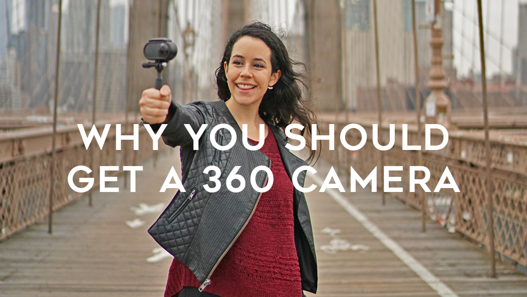 Why you should get a 360 camera