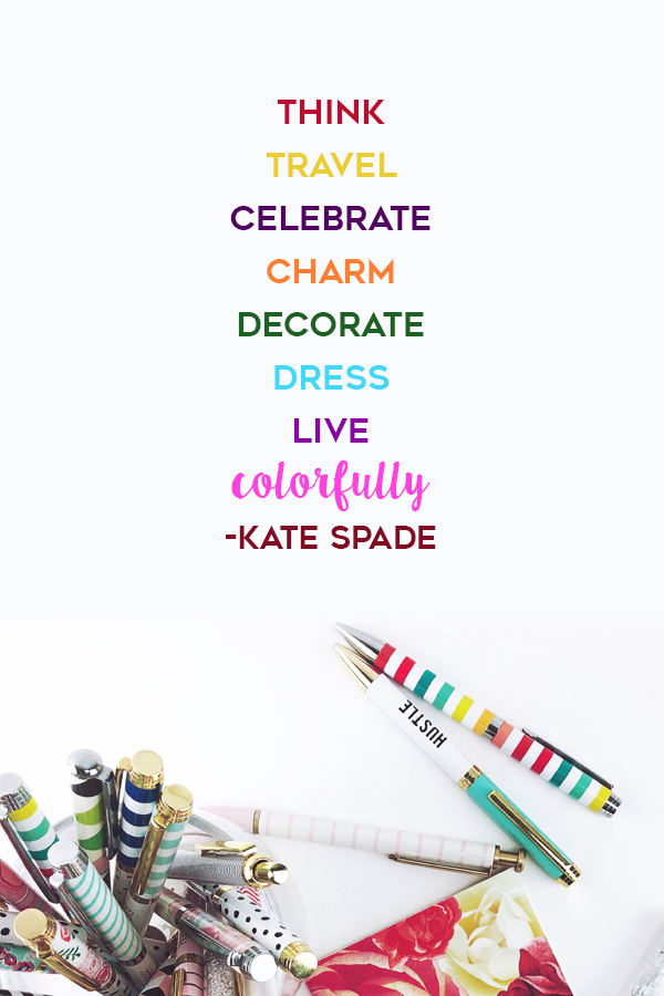 Think, travel, celebrate, charm, decorate, dress, live – colorfully. Kate Spade Quote