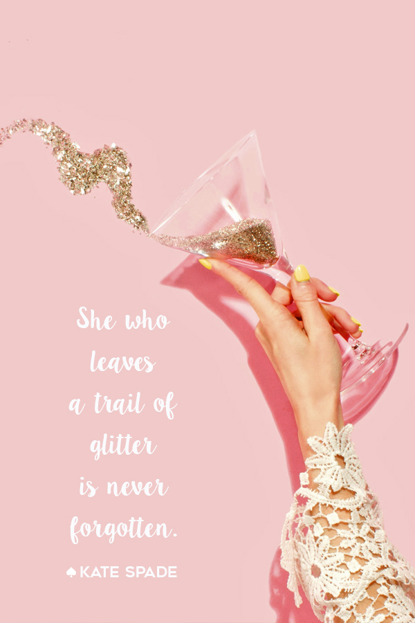She who leaves a trail of glitter is never forgotten. Kate Spade The Travel Women