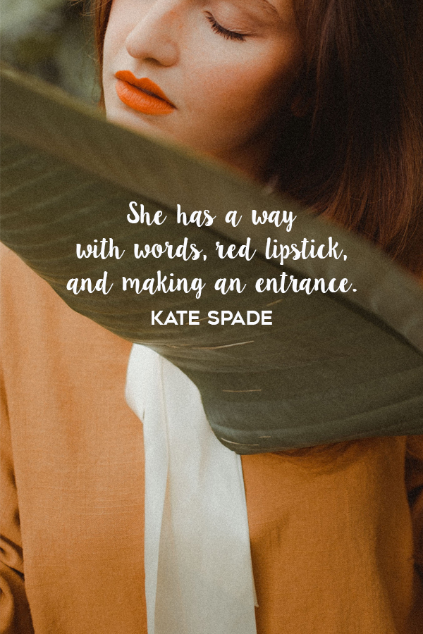2. She has a way with words, red lipstick, and making an entrance. Kate Spade Quote