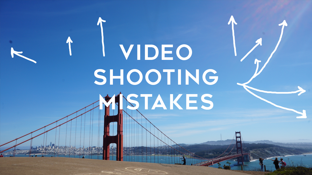 top video shooting mistakes