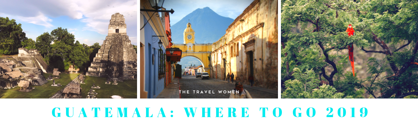 Guatemala Where to go 2019 The Travel Women