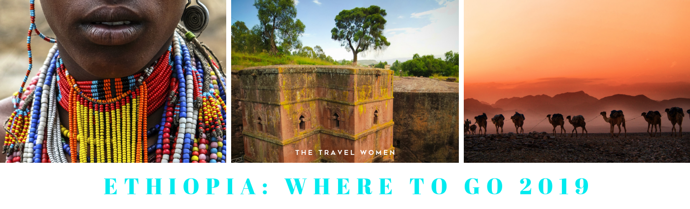 Ethiopia Where to go 2019 The Travel Women