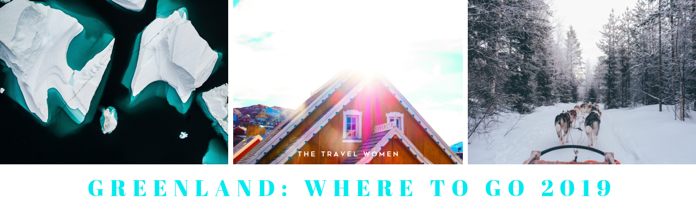 Greenland Where to go 2019 The Travel Women