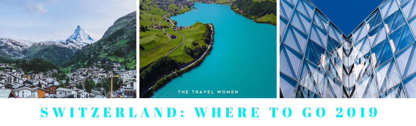 Switzerland Where to go 2019 The Travel Women
