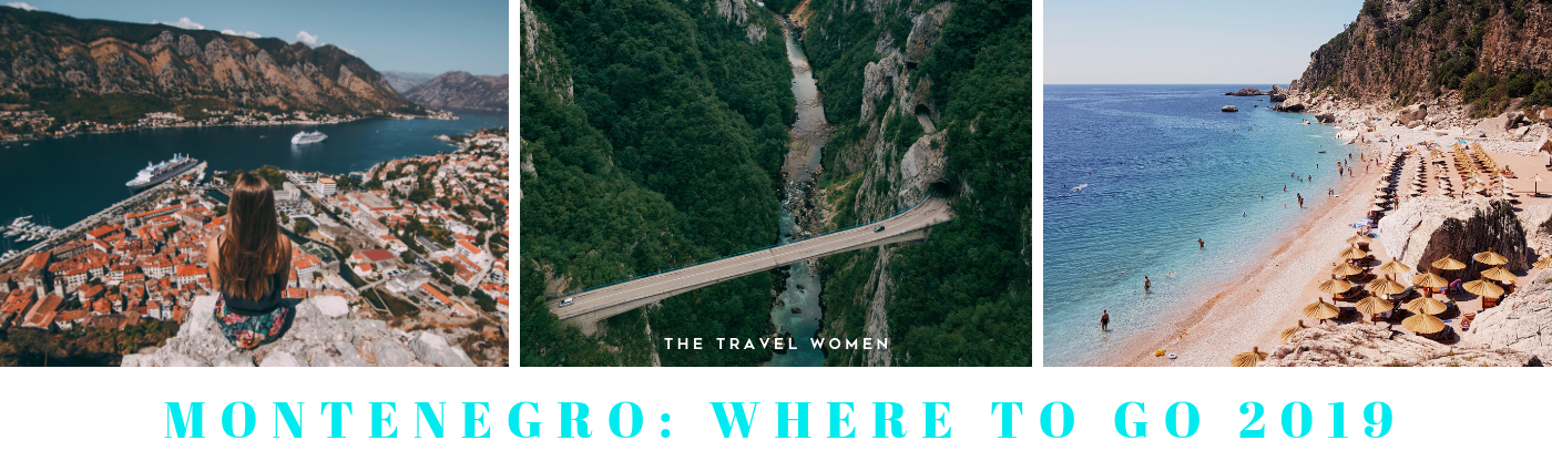 Montenegro Where to go 2019 The Travel Women